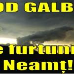 Cod galben de furtuni în Neamţ!
